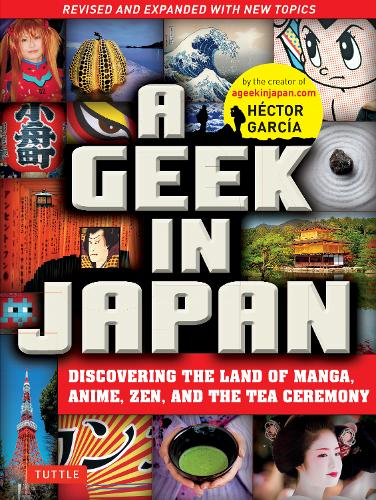 A Geek in Japan: Revised and Expanded: Discovering the Land of Manga, Anime, Zen, and the Tea Ceremony (Paperback)