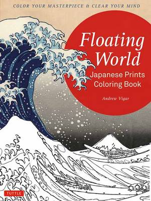 Floating World Japanese Prints Coloring Book: Color your Masterpiece & Clear Your Mind (Adult Coloring Book) (Paperback)