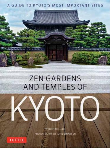 Zen Gardens and Temples of Kyoto: A Guide to Kyoto's Most Important Sites (Hardback)