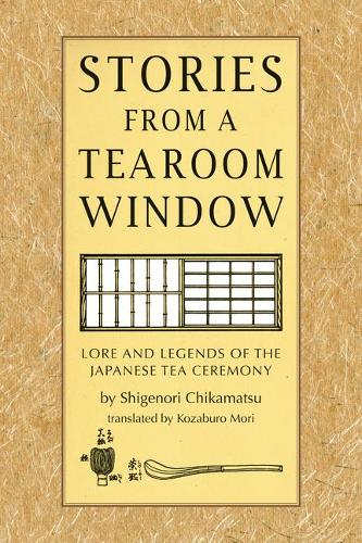Stories from a Tearoom Window: Lore and Legends of the Japanese Tea Ceremony (Hardback)