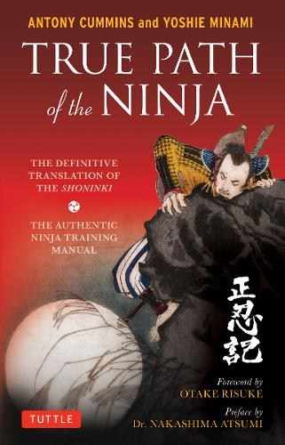 True Path of the Ninja: The Definition Translation of the Shoninki (Paperback)
