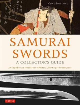 Samurai Swords - A Collector's Guide: A Comprehensive Introduction to History, Collecting and Preservation - of the Japanese Sword (Hardback)