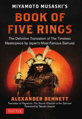 The Complete Musashi: The Book of Five Rings and Other Works: The Definitive Translations of the Complete Writings of Miyamoto Musashi - Japan's Greatest Samurai (Hardback)