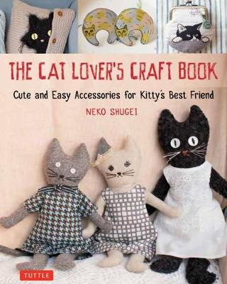 The Cat Lover's Craft Book: Easy-to-Make Accessories for Kitty's Best Friend (Paperback)