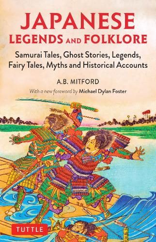 Japanese Legends and Folklore: Samurai Tales, Ghost Stories, Legends, Fairy Tales, Myths and Historical Accounts (Paperback)