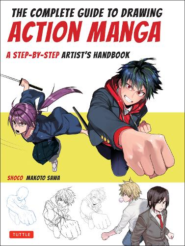 The Complete Guide to Drawing Action Manga: A Step-by-Step Artist's Handbook (Paperback)