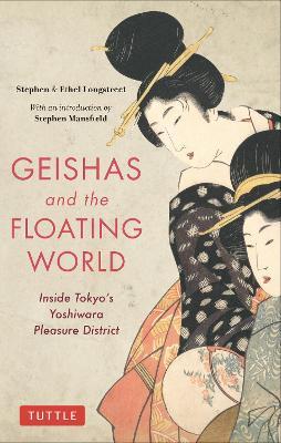 Geishas and the Floating World: Inside Tokyo's Yoshiwara Pleasure District (Paperback)