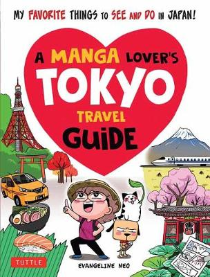 A Manga Lover's Tokyo Travel Guide: My Favorite Things to See and Do In Japan (Paperback)
