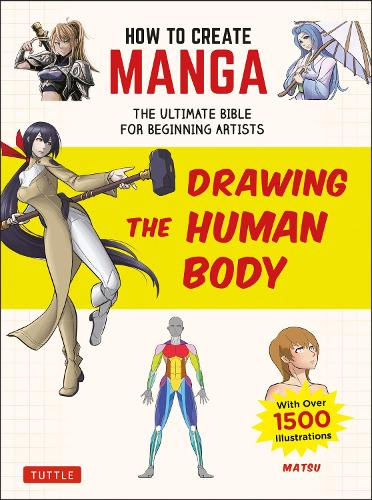 How to Create Manga: Drawing the Human Body: The Ultimate Bible for Beginning Artists (with over 1,500 Illustrations) (Paperback)