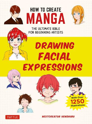 How To Create Manga Drawing Facial Expressions By Nextcreator Henshubu Waterstones