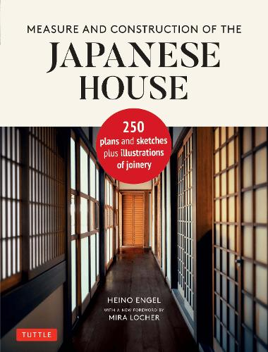 Measure and Construction of the Japanese House: 250 Plans and Sketches Plus Illustrations of Joinery (Hardback)