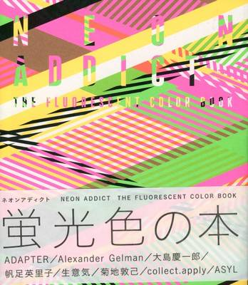 Neon Addict: The Fluorescent Color Book (Paperback)
