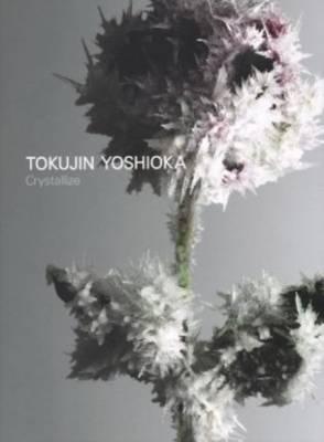 Tokujin Yoshioka - Crystallize (Paperback)