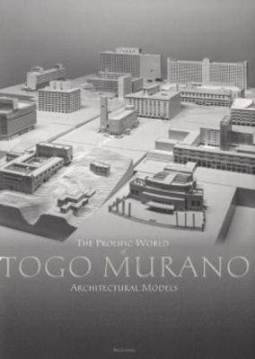 The Prolific World of Togo Murano Architectural Models (Paperback)