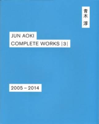Jun Aoki - Complete Works 3 2005-2014 (Hardback)