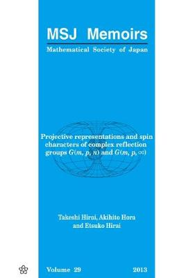 Projective Representations And Spin Characters Of Complex Reflection Groups G(m,p,n) And G(m,p,â ) - Mathematical Society Of Japan Memoirs 29 (Paperback)