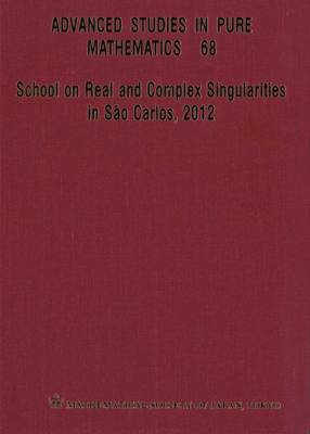 School On Real And Complex Singularities In Sao Carlos, 2012 - Advanced Studies in Pure Mathematics 68 (Hardback)