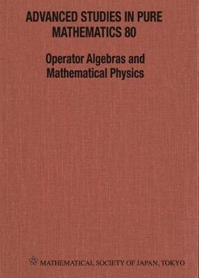 Operator Algebras And Mathematical Physics - Proceedings Of The International Conference - Advanced Studies in Pure Mathematics 80 (Hardback)