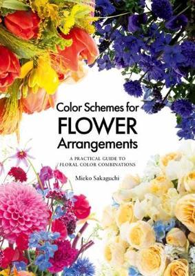 Color Schemes for Flower Arrangement: A Practical Guide to Floral Color Combinations (Hardback)
