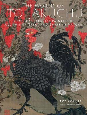 The World of Ito Jakuchu: Classical Japanese Painter of All Things Great and Small in Nature (Hardback)