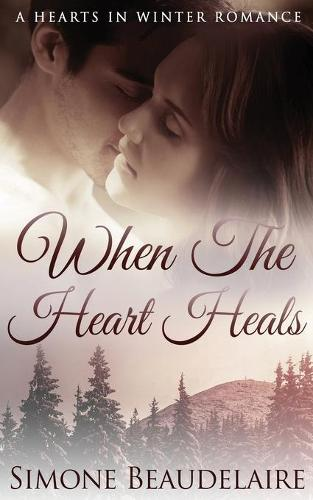 When The Heart Heals - Hearts in Winter 3 (Paperback)