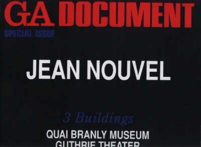 Jean Nouvel 3 Buildings: Quai Branley, Guthrie Theatre and Reina Sofia Extension - Global Architecture Document No. 93 (Paperback)