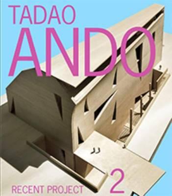 Tadao Ando - Recent Project 2 (Paperback)