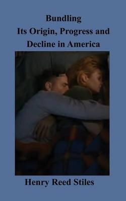 Bundling Its Origin, Progress and Decline in America (Paperback)