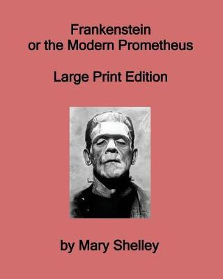 Frankenstein or the Modern Prometheus - Large Print Edition (Paperback)