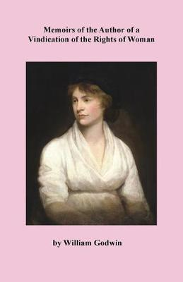 Memoirs of the Author of a Vindication of the Rights of Woman (Paperback)