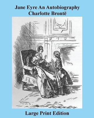 Jane Eyre an Autobiography Charlotte Bronte - Large Print Edition (Paperback)