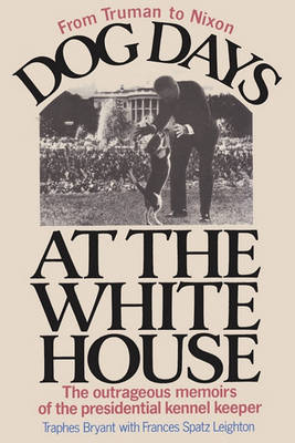 Dog Days at the White House the Outrageous Memoirs of the Presidential Kennel Keeper (Paperback)