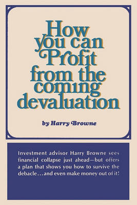 How You Can Profit from the Coming Devaluation (Paperback)
