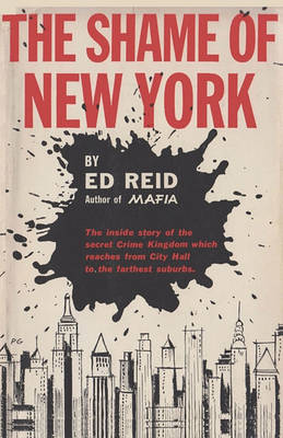 The Shame of New York: The Inside Story of the Secret Crime Kingdom Which Reaches from City Hall to the Farthest Suburbs (Paperback)