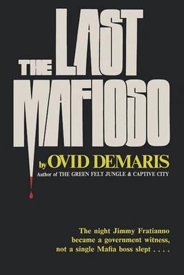 The Last Mafioso: The Treacherous World of Jimmy (the Weasel) Fratianno (Paperback)