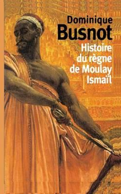 Histoire Du Regne de Moulay Ismail, Roi de Maroc (Paperback)
