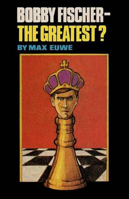 Bobby Fischer - The Greatest? (Paperback)