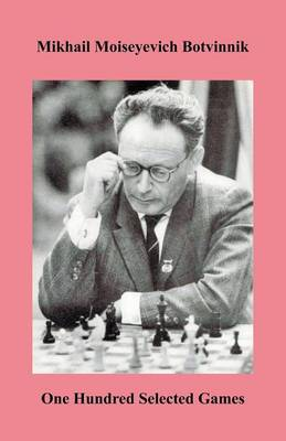 Botvinnik One Hundred Selected Games (Paperback)