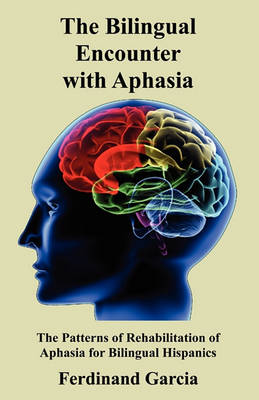The Bilingual Encounter with Aphasia (Paperback)