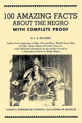 100 Amazing Facts about the Negro with Complete Proof (Paperback)