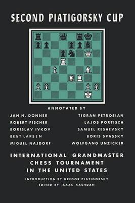 Second Piatigorsky Cup International Grandmaster Chess Tournament Held in Santa Monica, California August 1966 (Paperback)