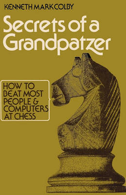 Secrets of a Grandpatzer: How to Beat Most People and Computers at Chess (Paperback)