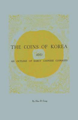 The Coins of Korea and an Outline of Early Chinese Coinages (Paperback)