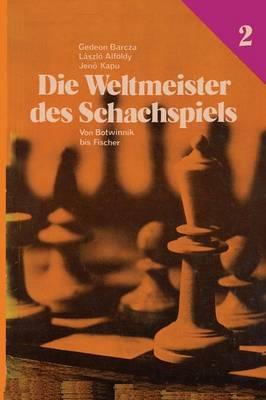 Die Weltmeister Des Schachspiels 2 Von Botwinnik Bis Fischer (Paperback)