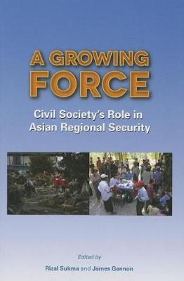 A Growing Force: Civil Society's Role in Asian Regional Security (Paperback)