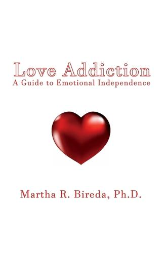 Love Addiction: A Guide to Emotional Independence (Paperback)