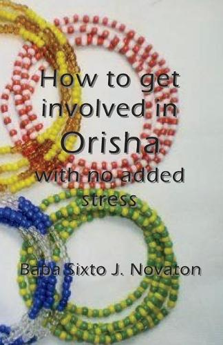 How to Get Involved in Orisha with No Added Stress (Paperback)