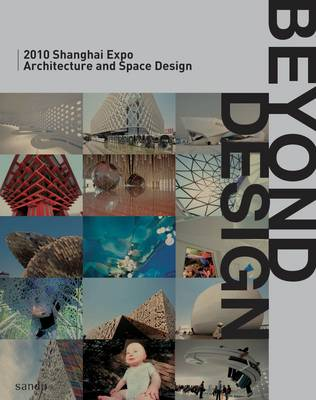 Beyond Design: 2010 Shanghai Expo Architecture and Space Design (Hardback)