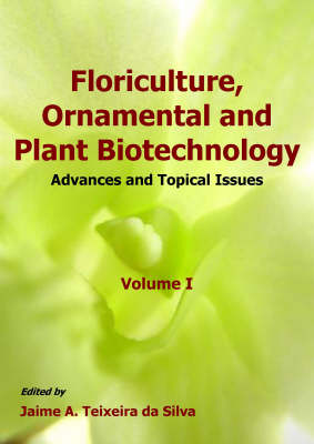 Floriculture, Ornamental and Plant Biotechnology: v. 1: Advances and Topical Issues (Paperback)
