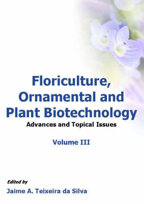 Floriculture, Ornamental and Plant Biotechnology: v. 3: Advances and Topical Issues (Paperback)